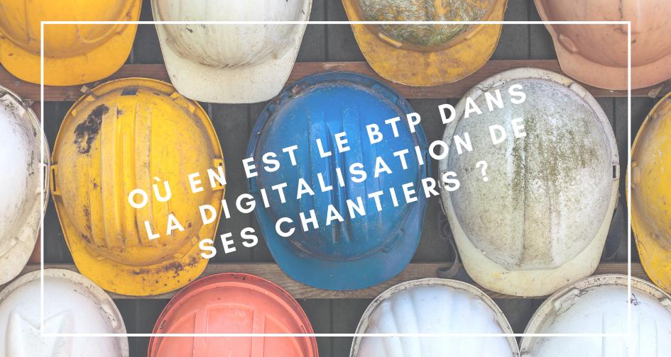 Où en est le BTP dans la digitalisation de ses chantiers ?
